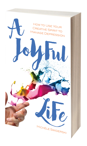 A Joyful Life How To Use Your Creative Spirit To Manage Depression